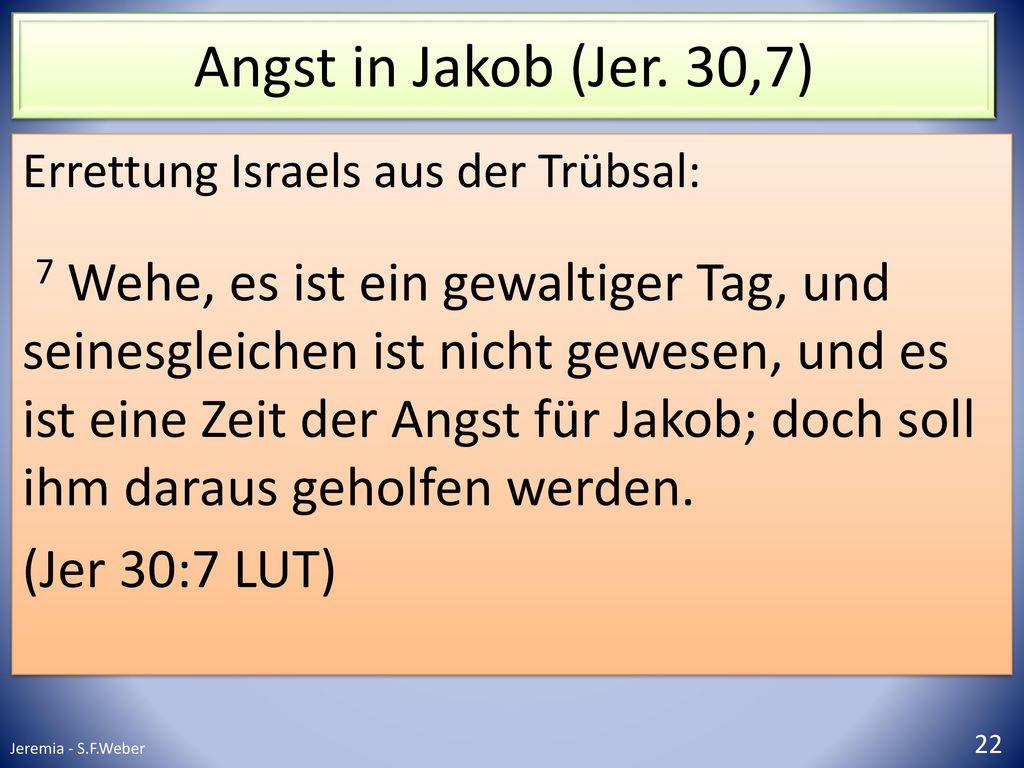 Angst in Jakob (Jer. 30,7) Errettung Israels aus der Trübsal: