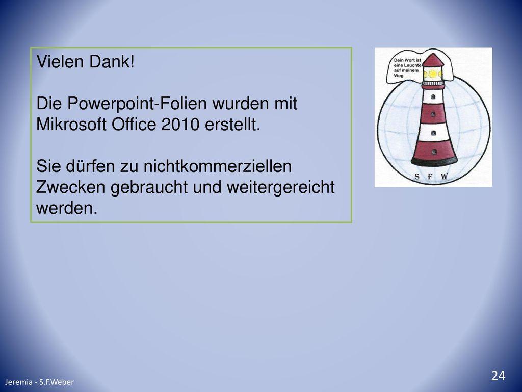 Die Powerpoint-Folien wurden mit Mikrosoft Office 2010 erstellt.