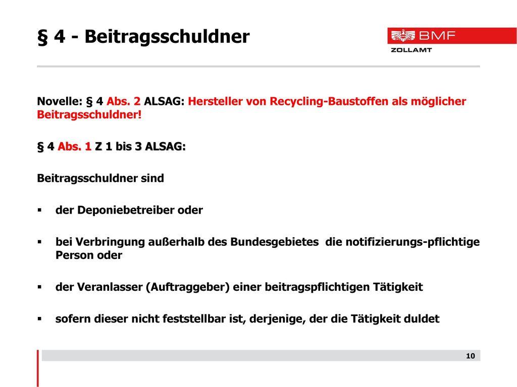 § 4 - Beitragsschuldner Novelle: § 4 Abs. 2 ALSAG: Hersteller von Recycling-Baustoffen als möglicher Beitragsschuldner!