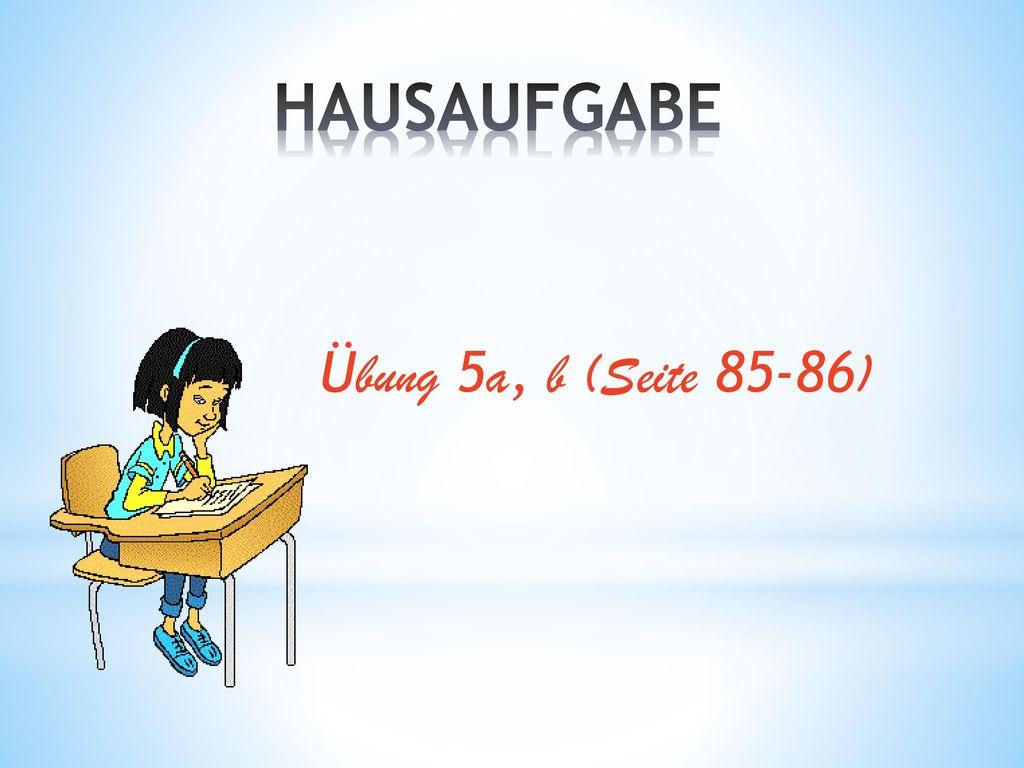HAUSAUFGABE Übung 5a, b (Seite 85-86)