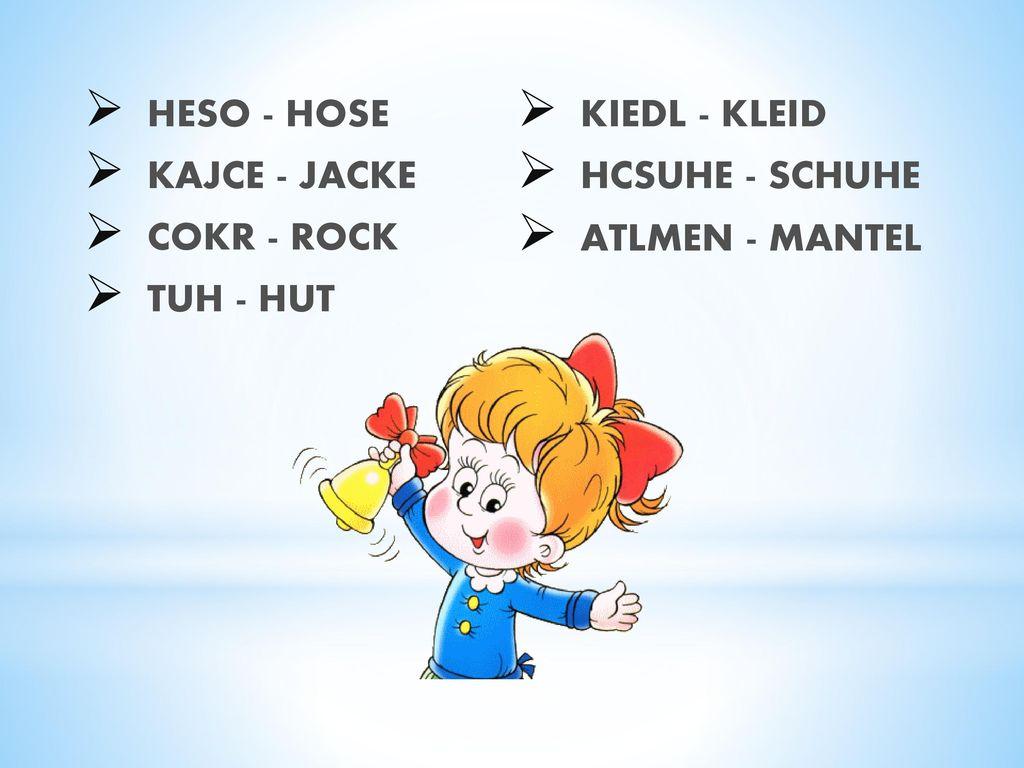 HESO - HOSE KIEDL - KLEID KAJCE - JACKE HCSUHE - SCHUHE COKR - ROCK ATLMEN - MANTEL TUH - HUT