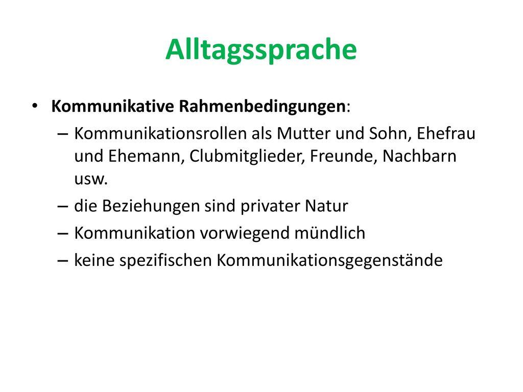 Alltagssprache Kommunikative Rahmenbedingungen: