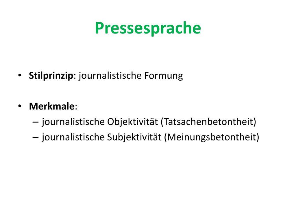 Pressesprache Stilprinzip: journalistische Formung Merkmale: