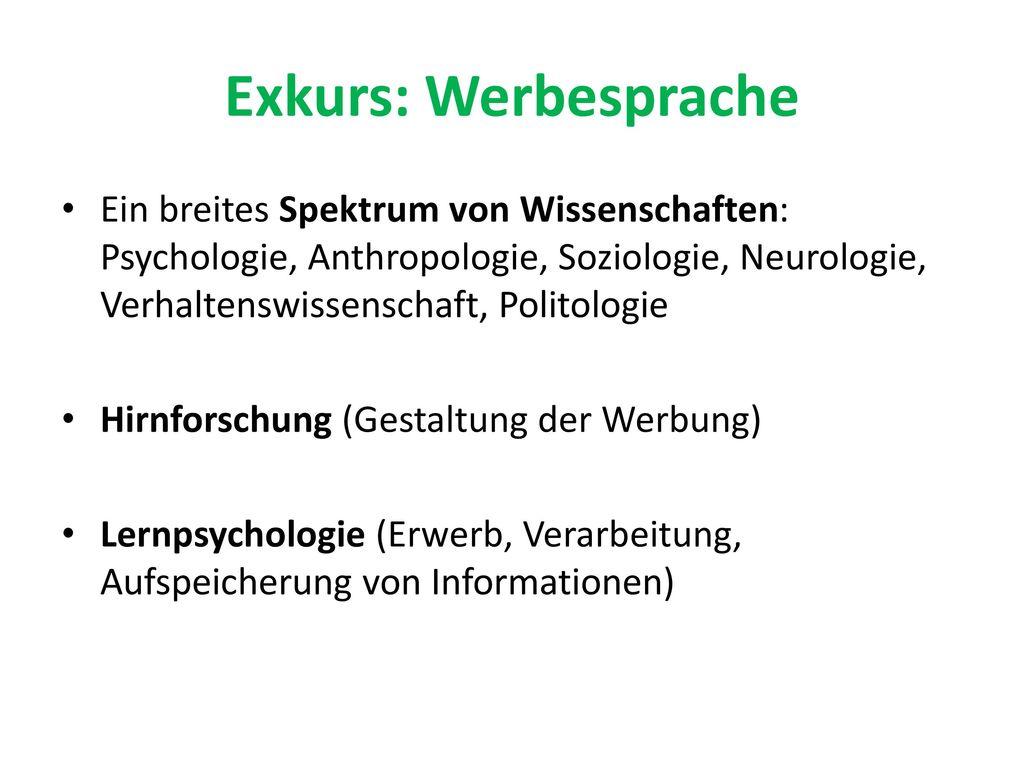 Exkurs: Werbesprache Ein breites Spektrum von Wissenschaften: Psychologie, Anthropologie, Soziologie, Neurologie, Verhaltenswissenschaft, Politologie.