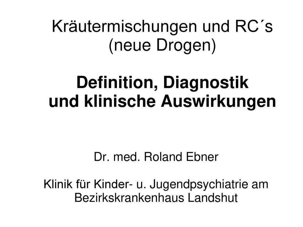 Kräutermischungen und RC´s (neue Drogen) Definition, Diagnostik und klinische Auswirkungen