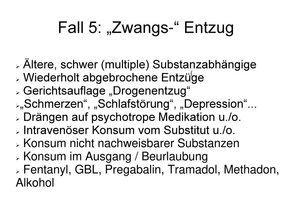 """Fall 5: """"Zwangs- Entzug"""