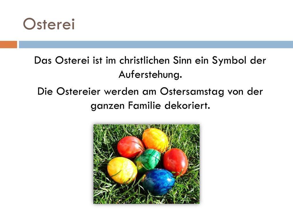 Osterei Das Osterei ist im christlichen Sinn ein Symbol der Auferstehung.