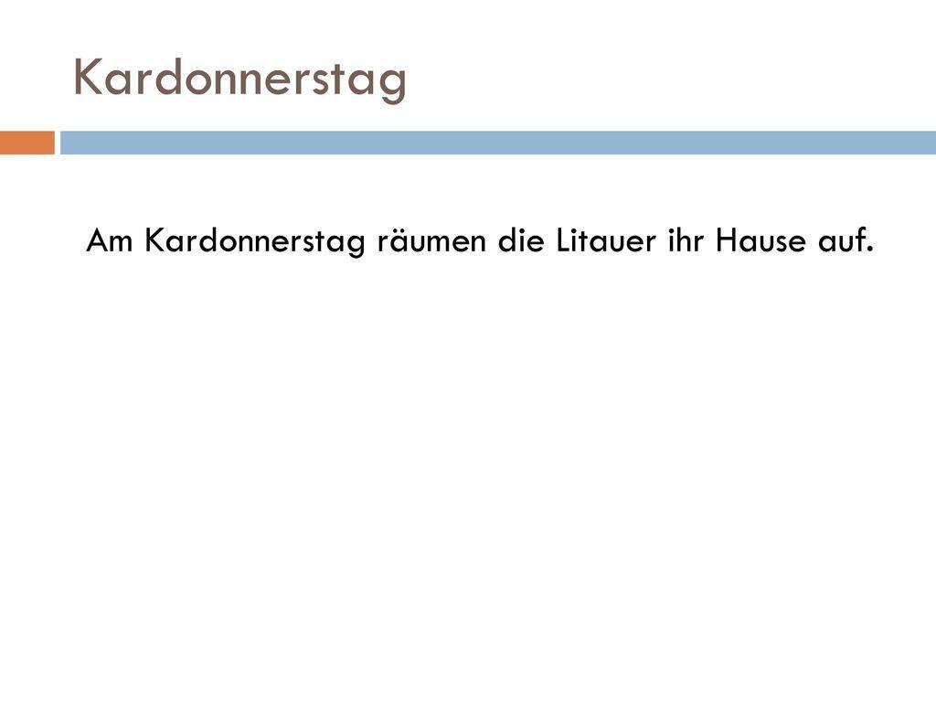 Am Kardonnerstag räumen die Litauer ihr Hause auf.
