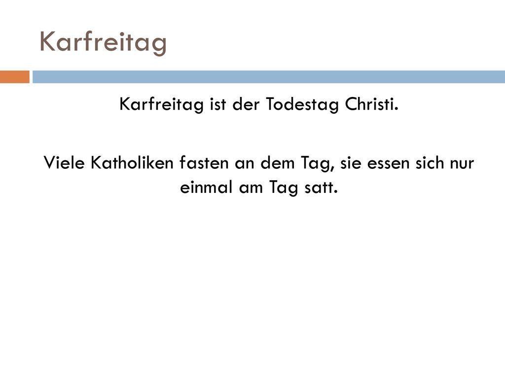 Karfreitag Karfreitag ist der Todestag Christi.
