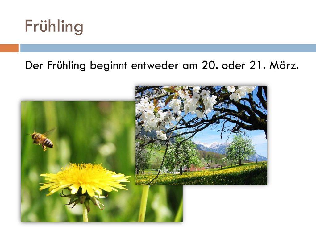 Der Frühling beginnt entweder am 20. oder 21. März.