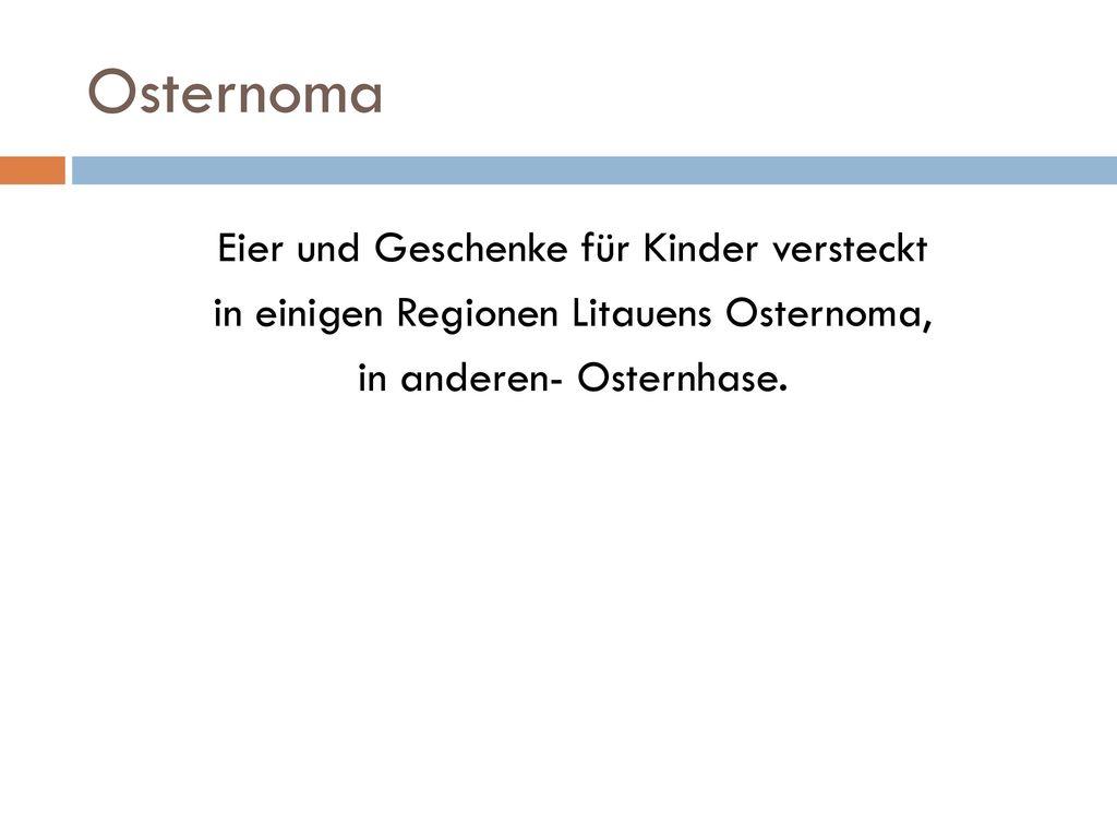 Osternoma Eier und Geschenke für Kinder versteckt in einigen Regionen Litauens Osternoma, in anderen- Osternhase.