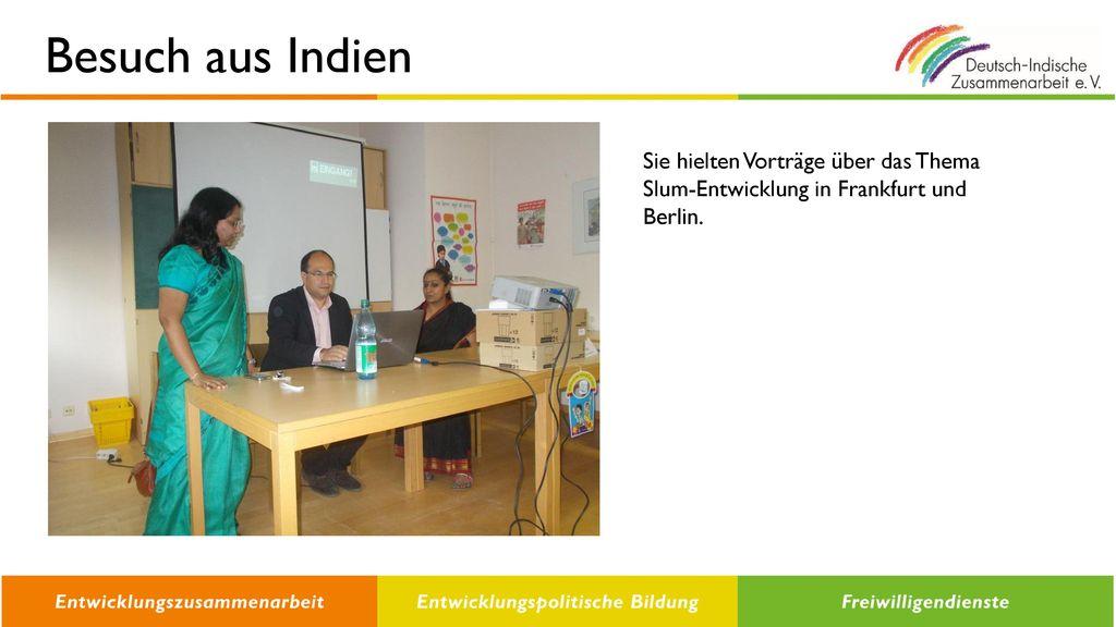 Besuch aus Indien Sie hielten Vorträge über das Thema Slum-Entwicklung in Frankfurt und Berlin.