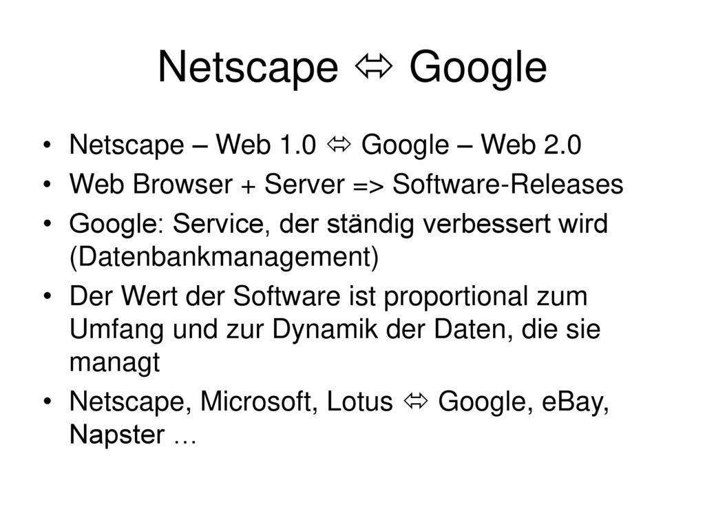 Netscape  Google Netscape – Web 1.0  Google – Web 2.0