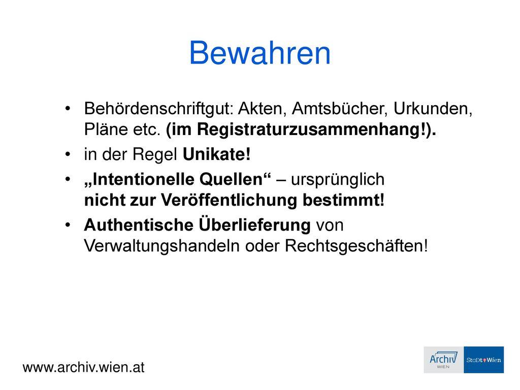Bewahren Behördenschriftgut: Akten, Amtsbücher, Urkunden, Pläne etc. (im Registraturzusammenhang!).