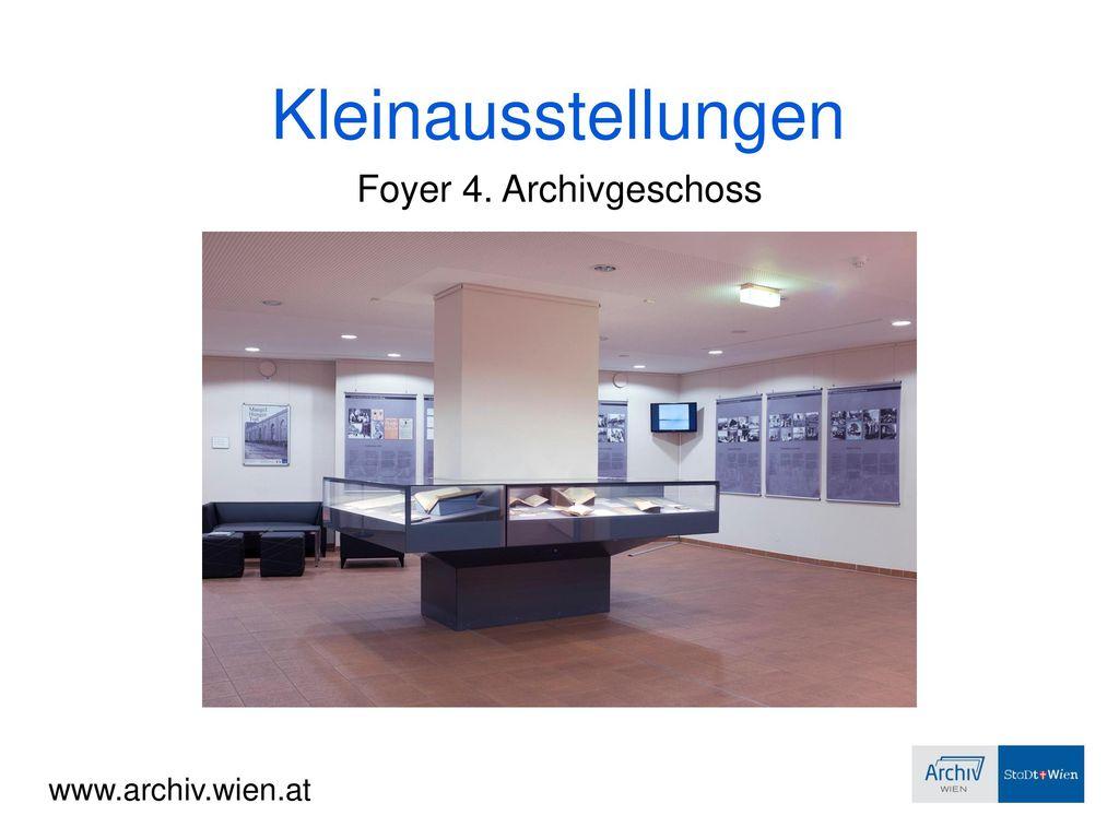 Kleinausstellungen Foyer 4. Archivgeschoss www.archiv.wien.at