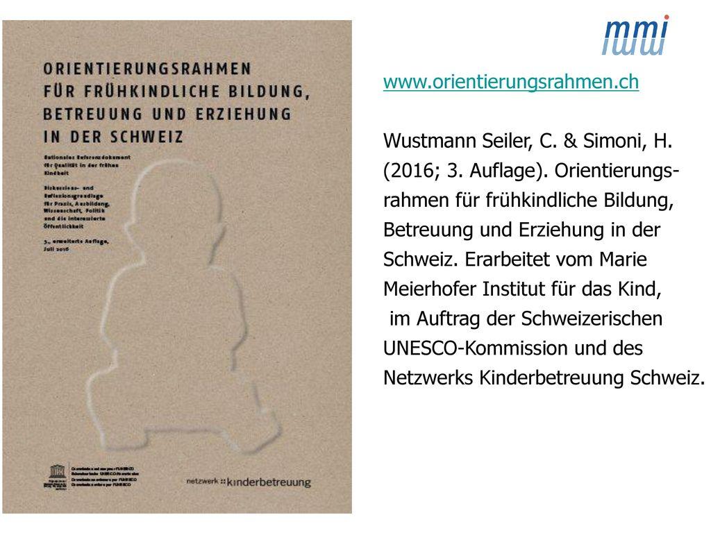 www.orientierungsrahmen.ch Wustmann Seiler, C. & Simoni, H. (2016; 3. Auflage). Orientierungs- rahmen für frühkindliche Bildung,