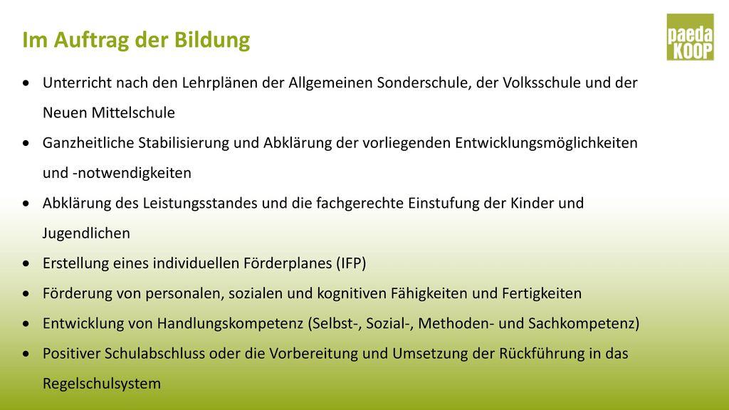 Im Auftrag der Bildung Unterricht nach den Lehrplänen der Allgemeinen Sonderschule, der Volksschule und der Neuen Mittelschule.