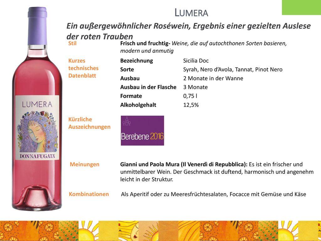 Lumera Ein außergewöhnlicher Roséwein, Ergebnis einer gezielten Auslese der roten Trauben. Stil.