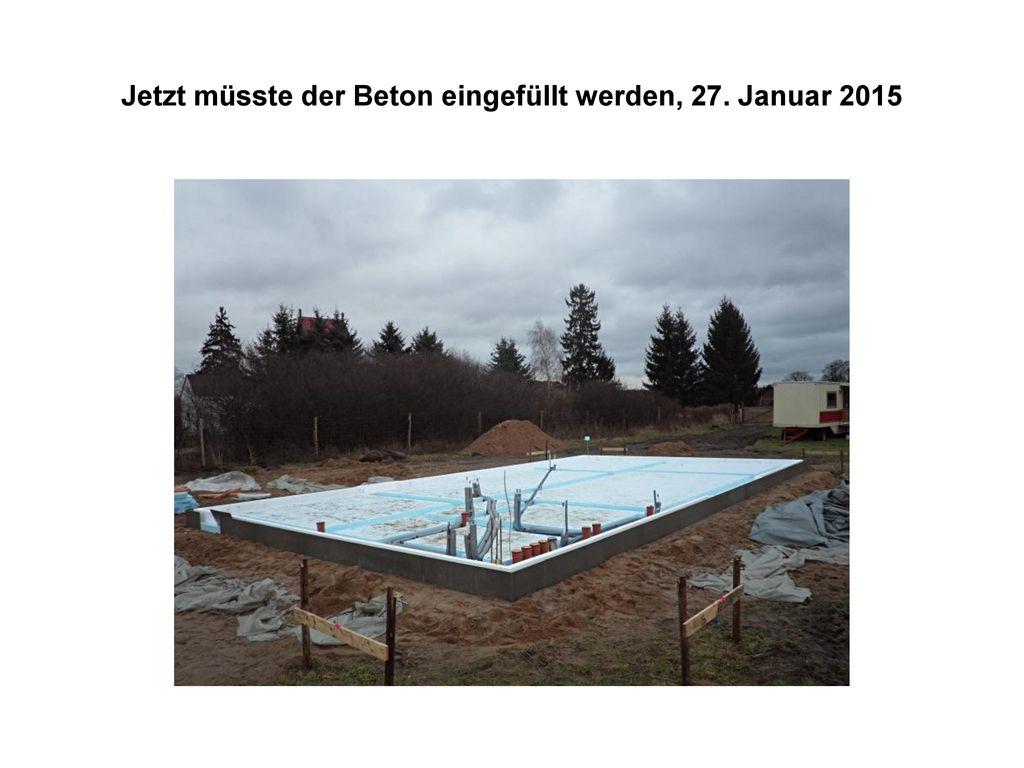 Jetzt müsste der Beton eingefüllt werden, 27. Januar 2015