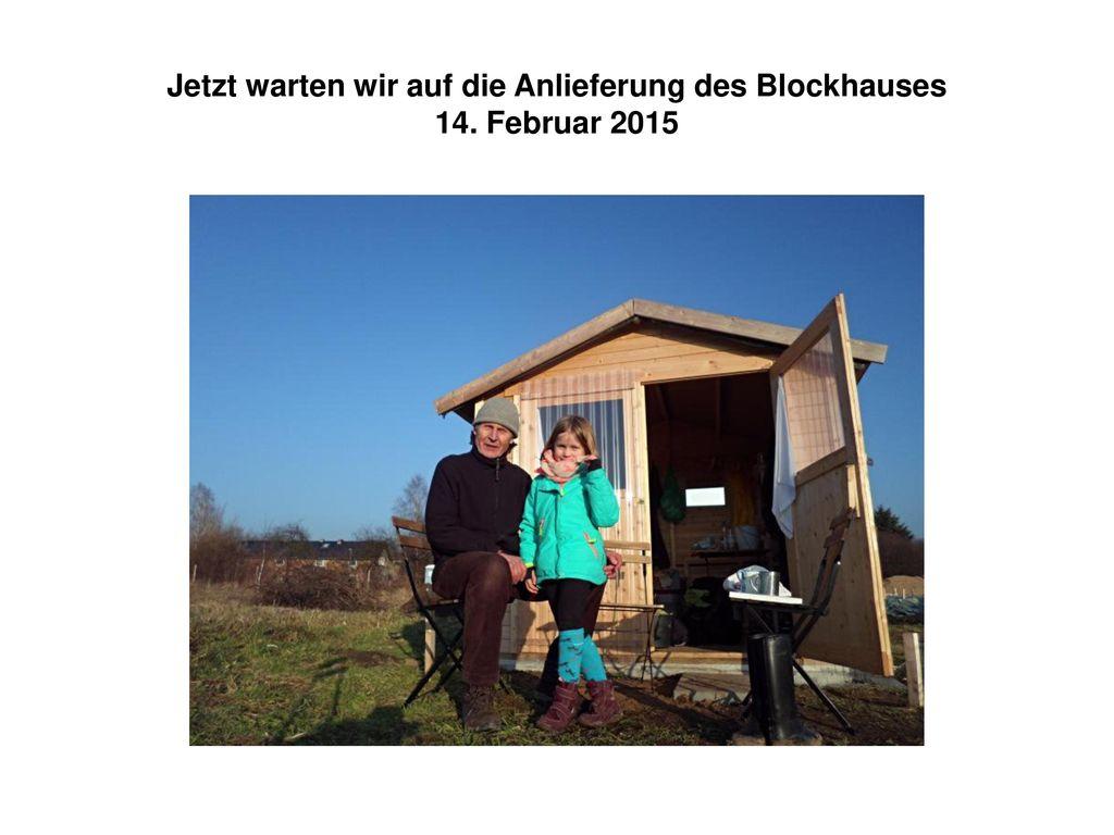 Jetzt warten wir auf die Anlieferung des Blockhauses 14. Februar 2015