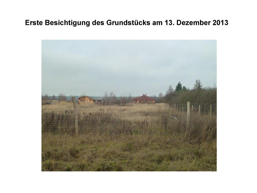 Erste Besichtigung des Grundstücks am 13. Dezember 2013
