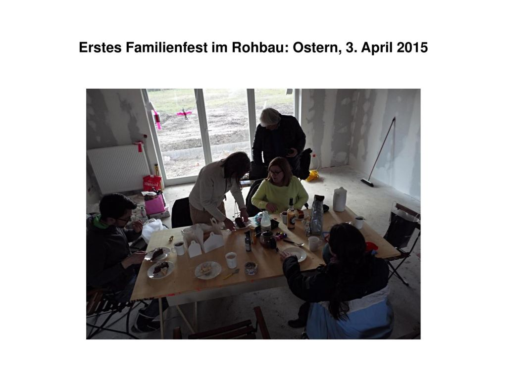 Erstes Familienfest im Rohbau: Ostern, 3. April 2015