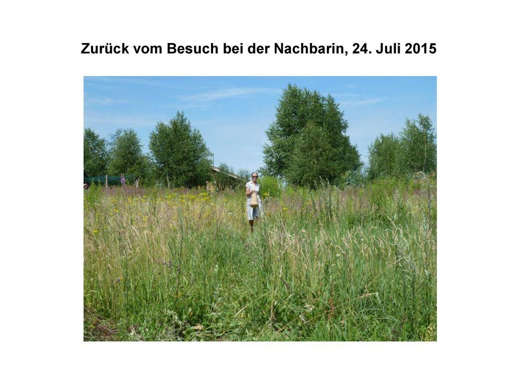 Zurück vom Besuch bei der Nachbarin, 24. Juli 2015