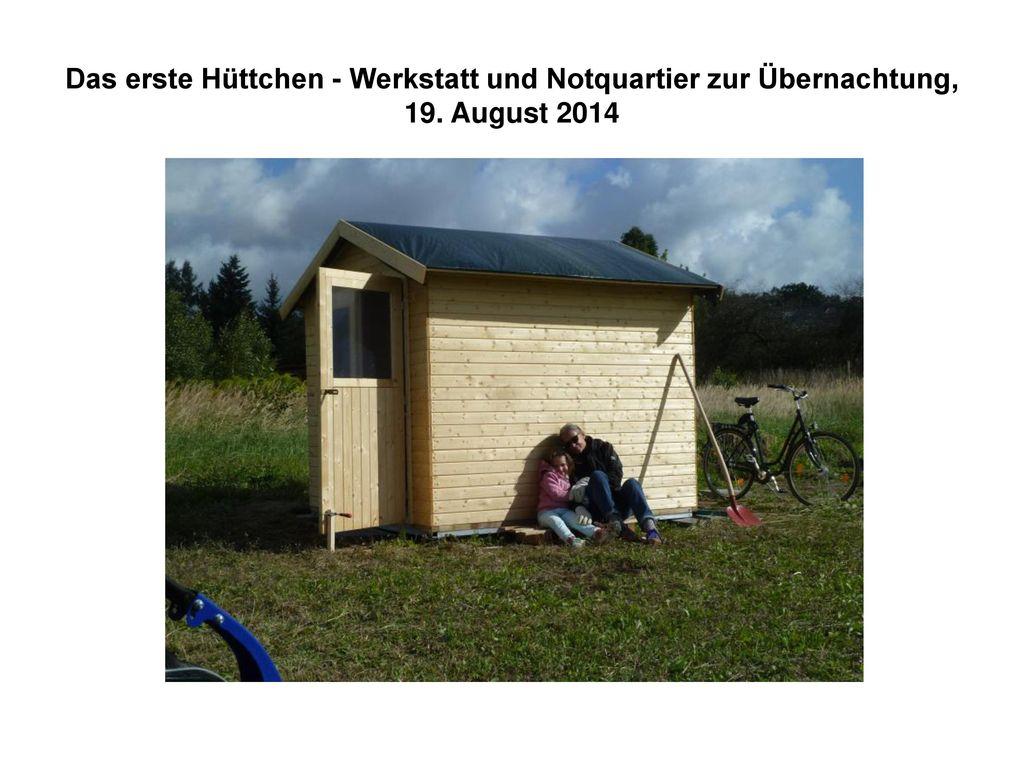 Das erste Hüttchen - Werkstatt und Notquartier zur Übernachtung, 19
