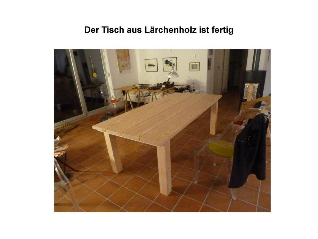 Der Tisch aus Lärchenholz ist fertig