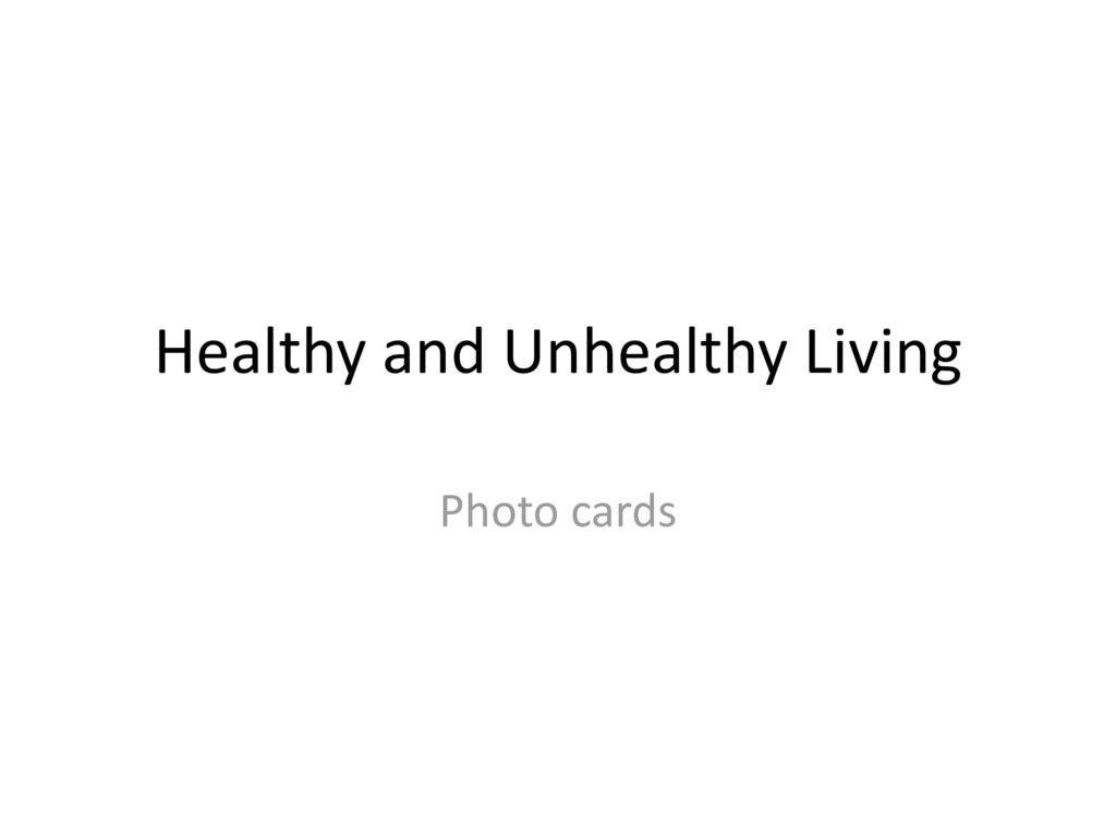 Healthy and Unhealthy Living