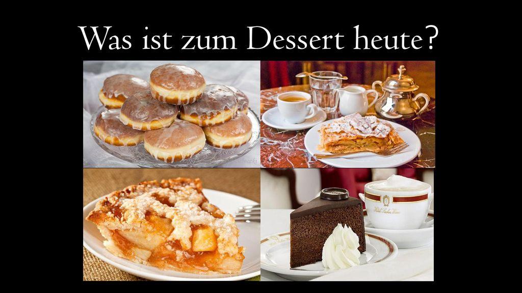 Was ist zum Dessert heute