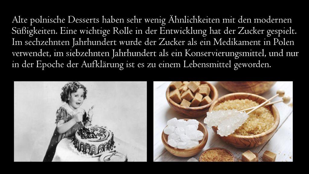 Alte polnische Desserts haben sehr wenig Ähnlichkeiten mit den modernen Süßigkeiten.