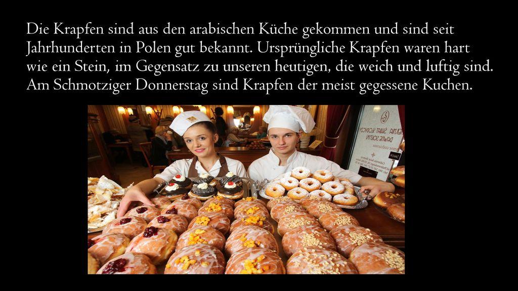 Die Krapfen sind aus den arabischen Küche gekommen und sind seit Jahrhunderten in Polen gut bekannt.