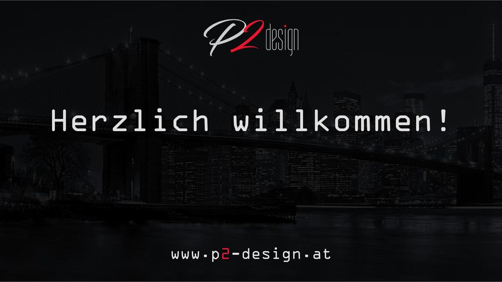 Herzlich willkommen! www.p2-design.at