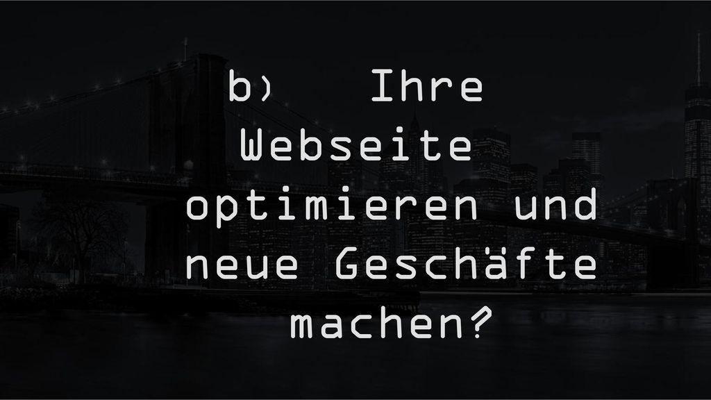 b) Ihre Webseite optimieren und neue Geschäfte machen