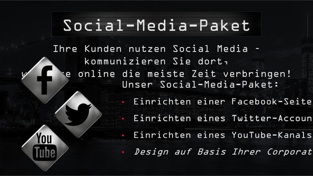 Social-Media-Paket Ihre Kunden nutzen Social Media –kommunizieren Sie dort, wo diese online die meiste Zeit verbringen!