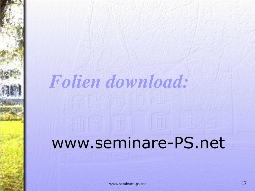 Folien download: www.seminare-PS.net www.seminare-ps.net