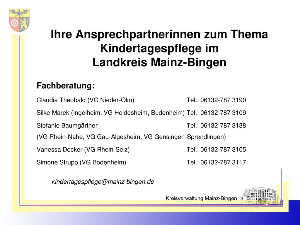 Fachberatung: Claudia Theobald (VG Nieder-Olm) Tel.: 06132-787 3190. Silke Marek (Ingelheim, VG Heidesheim, Budenheim) Tel.: 06132-787 3109.