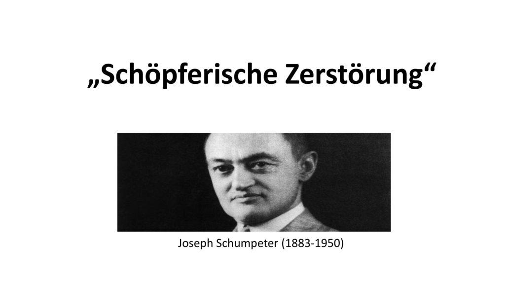 """""""Schöpferische Zerstörung"""