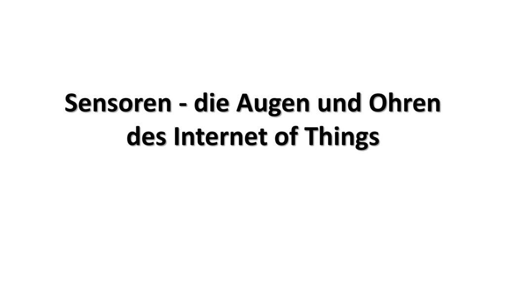 Sensoren - die Augen und Ohren des Internet of Things