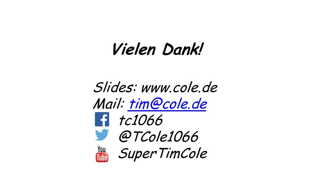 Vielen Dank! Slides: www.cole.de Mail: tim@cole.de tc1066 @TCole1066