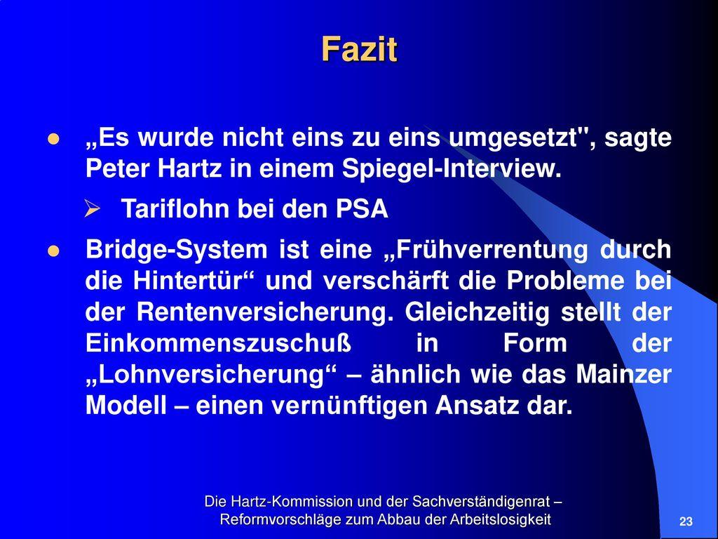 """Fazit """"Es wurde nicht eins zu eins umgesetzt , sagte Peter Hartz in einem Spiegel-Interview. Tariflohn bei den PSA."""