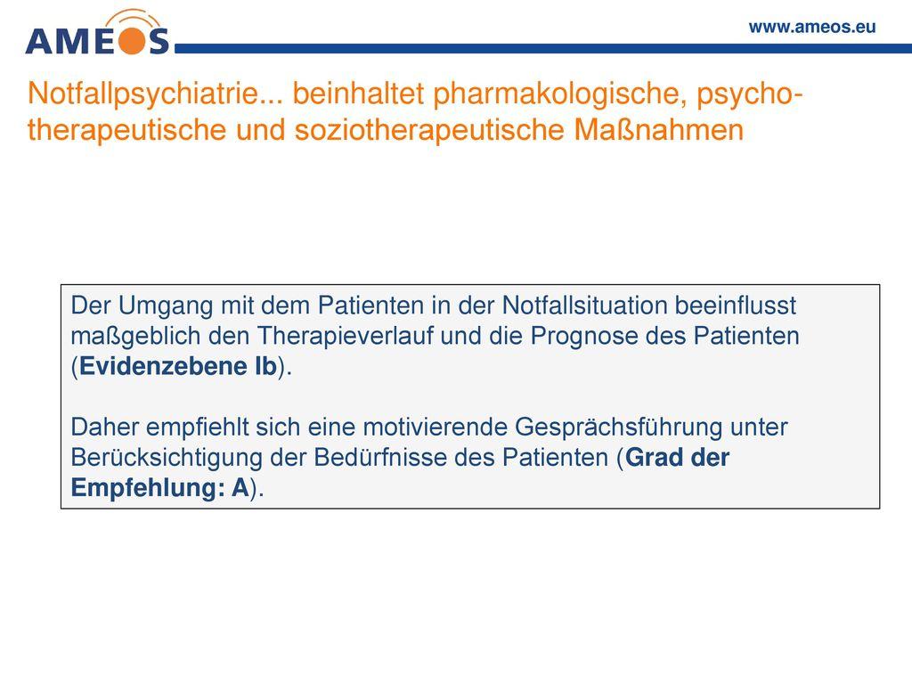 Notfallpsychiatrie... beinhaltet pharmakologische, psycho- therapeutische und soziotherapeutische Maßnahmen