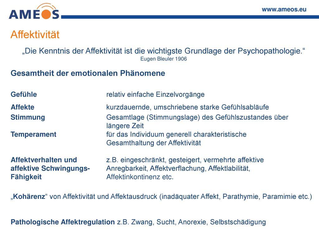 """Affektivität """"Die Kenntnis der Affektivität ist die wichtigste Grundlage der Psychopathologie. Eugen Bleuler 1906."""