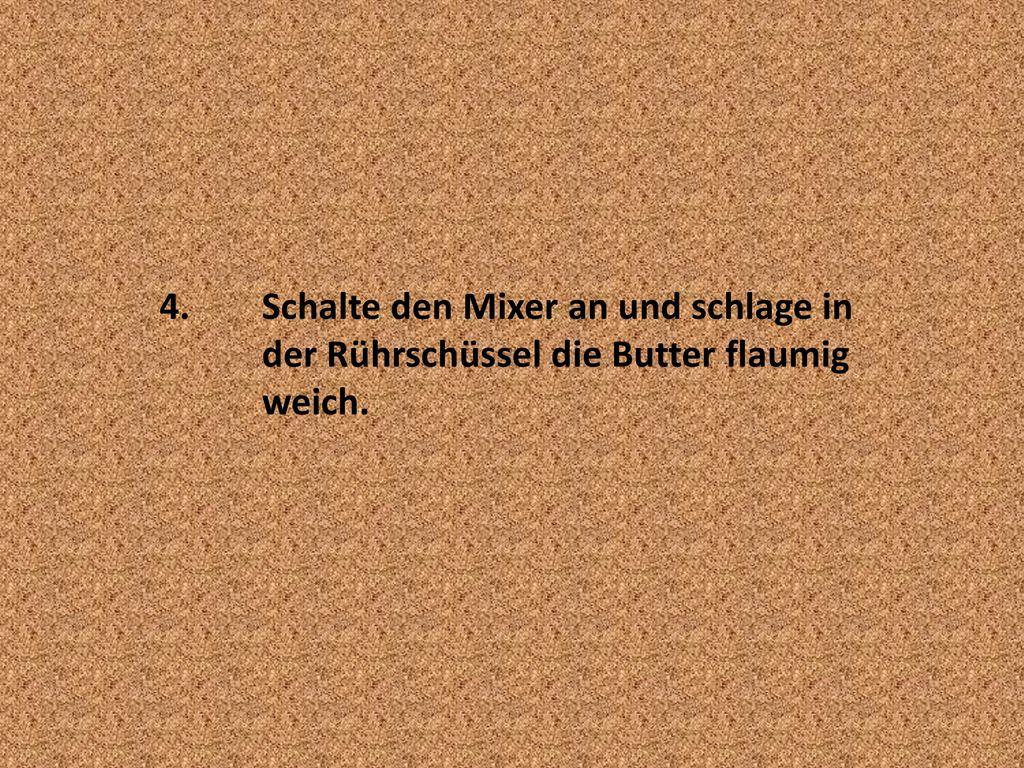 4. Schalte den Mixer an und schlage in