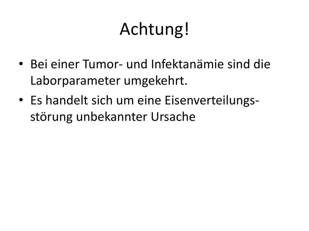 Achtung. Bei einer Tumor- und Infektanämie sind die Laborparameter umgekehrt.