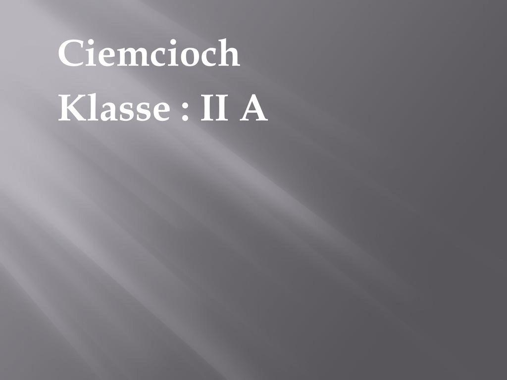 Ciemcioch Klasse : II A