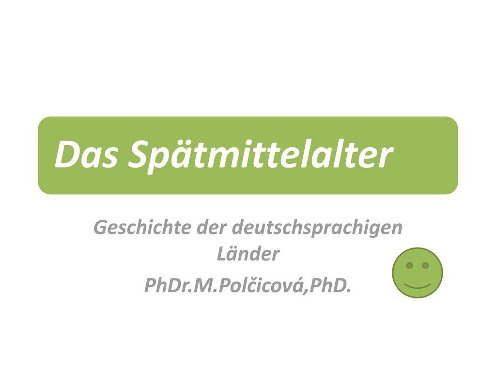 Geschichte der deutschsprachigen Länder PhDr.M.Polčicová,PhD.