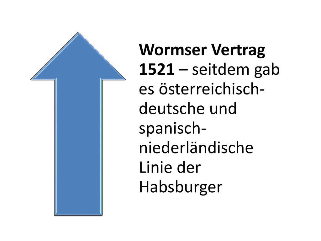 Wormser Vertrag 1521 – seitdem gab es österreichisch-deutsche und spanisch-niederländische Linie der Habsburger