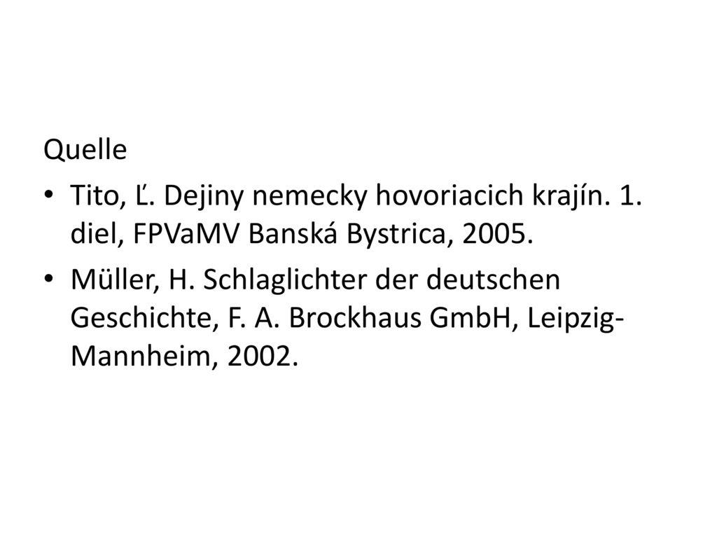 Quelle Tito, Ľ. Dejiny nemecky hovoriacich krajín. 1. diel, FPVaMV Banská Bystrica, 2005.